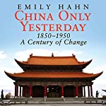 China Only Yesterday: 1850-1950: A Century of Change | Emily Hahn
