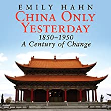 China Only Yesterday: 1850-1950: A Century of Change | Livre audio Auteur(s) : Emily Hahn Narrateur(s) : Emily Woo Zeller