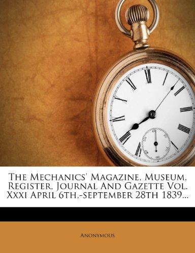 The Mechanics' Magazine, Museum, Register, Journal And Gazette Vol. Xxxi April 6th,-september 28th 1839...