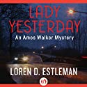 Lady Yesterday: Amos Walker, Book 7 Audiobook by Loren D. Estleman Narrated by Mel Foster