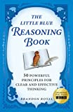 The Little Blue Reasoning Book: 50 Powerful Principles for Clear and Effective Thinking (2nd Edition)
