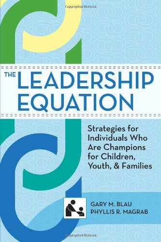 The Leadership Equation: Strategies For Individuals Who Are Champions For Children, Youth, And Families (Sccmh)