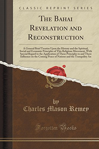 The Bahai Revelation and Reconstruction: A General Brief Treatise Upon the History and the Spiritual, Social and Economi