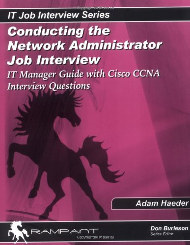 Conducting the Network Administrator Job Interview: IT Manager Guide with Cisco CCNA Interview Questions