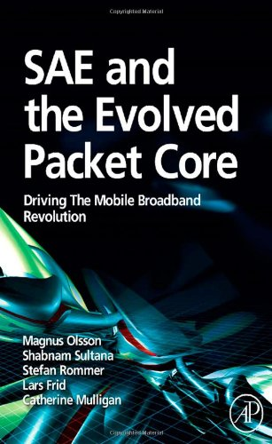 SAE and the Evolved Packet Core: Driving the Mobile...