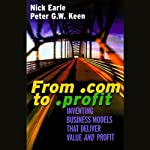 From .com to .profit: Inventing Business Models that Deliver Value <i>and</i> Profit | Nick Earle,Peter Keen