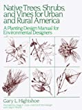 img - for Native Trees, Shrubs, and Vines for Urban and Rural America: A Planting Design Manual for Environmental Designers Hardcover - 1988 book / textbook / text book