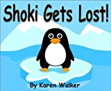Shoki Gets Lost! Will Shoki the Penguin Ever Find His Parents Again? (Kids Stories Ages 4 to 8)