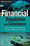 img - for Financial Regulation and Compliance, + Website: How to Manage Competing and Overlapping Regulatory Oversight (The Wiley Finance Series) book / textbook / text book