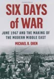 Six Days of War June 1967 & the Making of the Modern Middle East