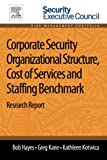 Bob Hayes Corporate Security Organizational Structure, Cost of Services and Staffing Benchmark: Research Report