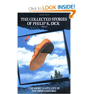 The Short Happy Life of the Brown Oxford and Other Classic Stories (The Collected Stories of Philip K. Dick,... by Philip K. Dick, Roger Zelazny and Steven Owen Godersky