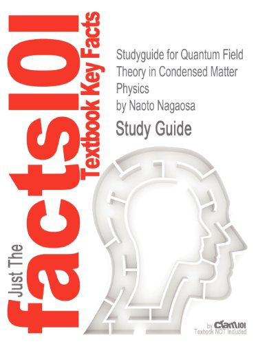 Studyguide for Quantum Field Theory in Condensed Matter Physics by Nagaosa, Naoto, ISBN 9783540655374 (Cram101 Textbook Outlines)