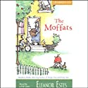 The Moffats (       UNABRIDGED) by Eleanor Estes Narrated by Cynthia Bishop, Full Cast
