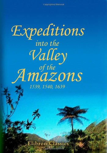 Expeditions Into The Valley Of The Amazons, 1539, 1540, 1639 front-946604