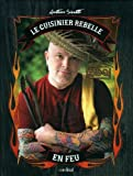 Le Cuisinier Rebelle en feu: BBQ: Written by Antoine Sicotte, 2014 Edition, Publisher: Cardinal [Hardcover]