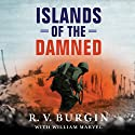 Islands of the Damned: A Marine at War in the Pacific (       UNABRIDGED) by R. V. Burgin, Bill Marvel Narrated by Sean Runnette