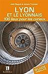 Lyon et le lyonnais 100 lieux pour les curieux par Olagnol
