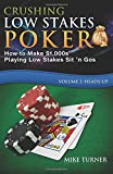 Crushing Low Stakes Poker: How to Make $1,000s Playing Low Stakes Sit 'n Gos, Vol. 2: Heads-Up