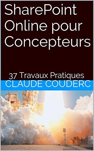 SharePoint Online pour Concepteurs: 37 Travaux Pratiques