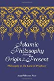 Seyyed Hossein Nasr Islamic Philosophy from Its Origin to the Present: Philosophy in the Land of Prophecy (Suny Series in Islam)