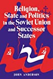 Religion, State And Politics In The Soviet Union And Successor States