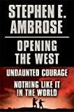 img - for Stephen E. Ambrose Opening of the West E-Book Boxed Set: Undaunted Courage and Nothing Like It in the World book / textbook / text book