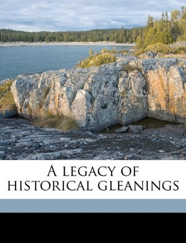 A legacy of historical gleanings Volume 2