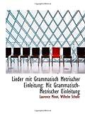 img - for Lieder mit Grammatisch Metrischer Einleitung: Mit Grammatisch-Metrischer Einleitung book / textbook / text book