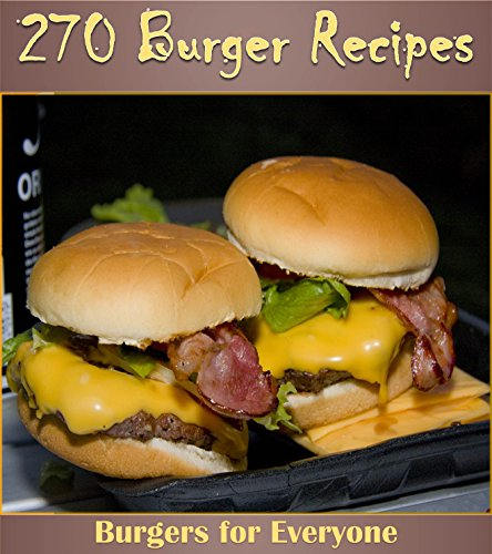 The Big Burger Cookbook: 270 Delicious Burger Recipes (burger cookbook, burger recipes, homemade burgers, burger recipe book) by Amy Murphy