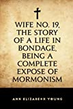 img - for Wife No. 19, the Story of a Life in Bondage, Being a Complete Expose of Mormonism book / textbook / text book