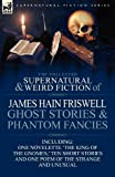 The Collected Supernatural and Weird Fiction of James Hain Friswell-Ghost Stories and Phantom Fancies-One Novelette 'The King of the Gnomes, ' Ten Sho (0857069039) by Friswell, James Hain