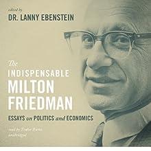 The Indispensable Milton Friedman: Essays on Politics and Economics   Livre audio Auteur(s) : Lanny Ebenstein Narrateur(s) : Traber Burns