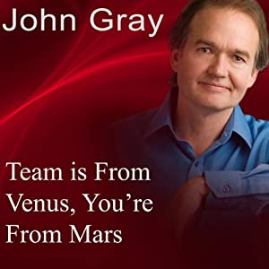 Team Is from Venus, You're from Mars | [John Gray]