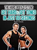 51LsC6Cr0 L. SL160  The Hard Body System: Get Hard & Get Toned In Just 60 Seconds (60 Second System Fitness & Exercise Lifestyle Guides)