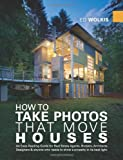 How To Take Photos That Move Houses, An Easy-Reading Guide for Real Estate Agents, Brokers, Architects, Designers, & anyone who needs to show a property in its best light.