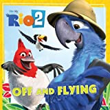 Rio 2: Off and Flying by Cari Meister