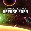Before Eden Audiobook by Arthur C. Clarke Narrated by Ray Porter