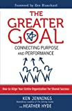 img - for The Greater Goal: Connecting Purpose and Performance book / textbook / text book