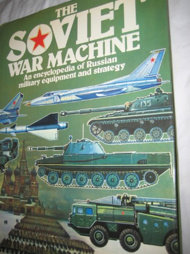 The Soviet War Machine: An Encyclopedia of Russian Military Equipment and Strategy