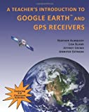 img - for A Teachers' Introduction to Google Earth and GPS Receivers by Almquist Heather Blank Lisa Crews Jeffrey Estrada Jennifer (2010-02-11) Paperback book / textbook / text book