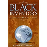 Black Inventors, Crafting Over 200 Years of Success ~ Keith C. Holmes