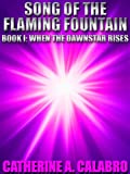 Book I: When the Dawnstar Rises (Song of the Flaming Fountain)