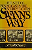 Swann's Way: The School Busing Case and the Supreme Court (0195038886) by Bernard Schwartz