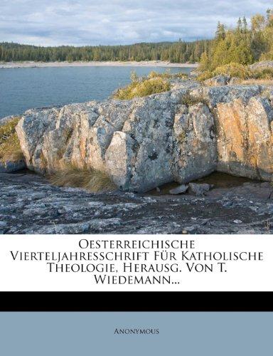 Oesterreichische Vierteljahresschrift Für Katholische Theologie, Herausg. Von T. Wiedemann...