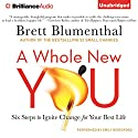 A Whole New You: Six Steps to Ignite Change for Your Best Life (       UNABRIDGED) by Brett Blumenthal Narrated by Emily Beresford