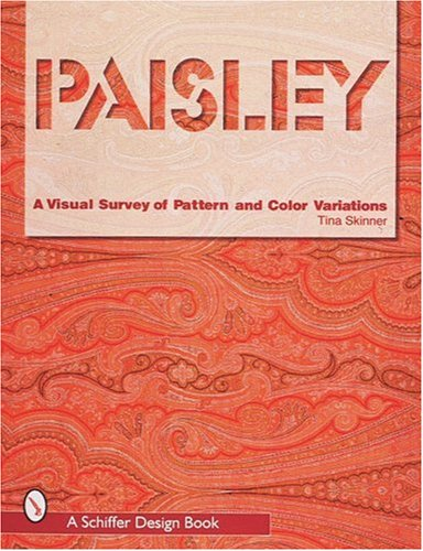 Paisley: A Visual Survey of Pattern and Colour Variations (Schiffer Book for Collectors)
