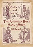img - for The American Boy's Handy Book What to Do and how to Do it book / textbook / text book