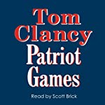 Patriot Games (       UNABRIDGED) by Tom Clancy Narrated by Scott Brick