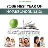 img - for Your First Year of Homeschooling: A Christian Mom's Guide to Balancing Faith, Family, and Your Child's Education (While Taking Care of Yourself) book / textbook / text book